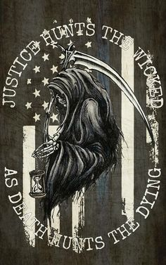 Justice hunts the wicked as death hunts the dying Police Tattoo, Reaper Tattoo, Stag Tattoo, Norse Tattoo, Police Life, My Demons, Blue Bloods, Badass Quotes, Thin Blue Lines
