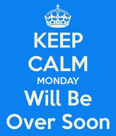 #Truth!! We're almost there. Come on #Monday. #Quotes #KeepCalm