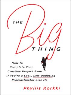 The Big Thing: How to Complete Your Creative Project Even If You're a Lazy…