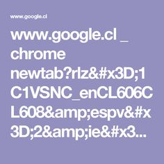 www.google.cl _ chrome newtab?rlz=1C1VSNC_enCL606CL608&espv=2&ie=UTF-8
