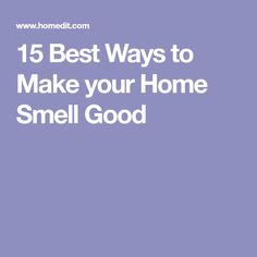 15 Best Ways to Make your Home Smell Good