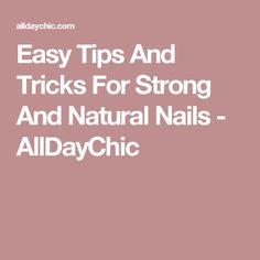 Easy Tips And Tricks For Strong And Natural Nails - AllDayChic