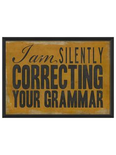 I Am Silently Correcting Your Grammar- Black Background by Artwork Enclosed at Gilt. It's taking everything I have not to buy this!