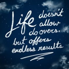 Life doesn't allow do overs, but offers endless results. | University of Phoenix #inspiration #quotes