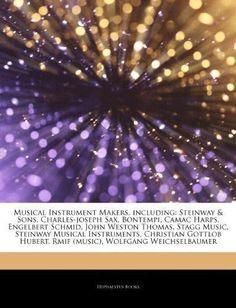 Articles on Musical Instrument Makers, Including: Steinway & Sons, Charles-Joseph Sax, Bontempi, Camac Harps, Engelbert Schmid, John Weston Thomas, St