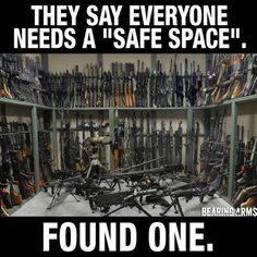 We like this safe space. Tag your buddy whose dream is to have a collection like this! Arsenal, Gun Humor, Gun Meme, Cops Humor, Police Humor, Military Humor, Thing 1, Guns And Ammo, Concealed Carry
