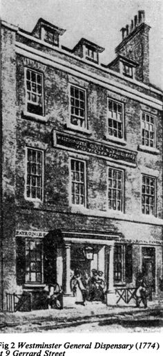 Medical Dispensaries in Eighteenth Century London (Abridged) by William Hartston MD MRCP, Health Department LCC, County Hall London, APril 3, 1963. (Image is of the Westminster General Dispensary at 9 Gerrad Street.)