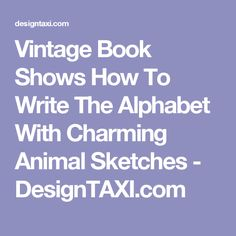 Vintage Book Shows How To Write The Alphabet With Charming Animal Sketches - DesignTAXI.com