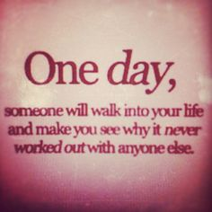 One day someone will walk into your life...quotes about love