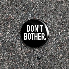 Don't Bother 1 Inch Pinback Button / Badge by RoadhouseButtons on Etsy