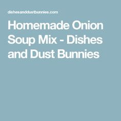 Homemade Onion Soup Mix - Dishes and Dust Bunnies