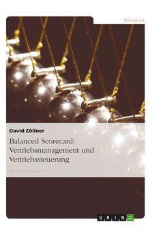 Balanced Scorecard: Vertriebsmanagement und Vertriebssteuerung GRIN: http://grin.to/n1T16 Amazon: http://grin.to/Uzgdh