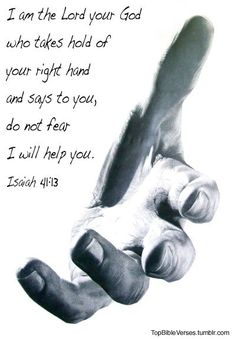 I am the Lord your God who takes hold of your right hand and says do not fear I will help you  ~~I Love Jesus Christ