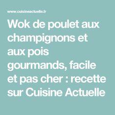 Wok de poulet aux champignons et aux pois gourmands, facile et pas cher : recette sur Cuisine Actuelle