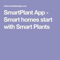 SmartPlant App - Smart homes start with Smart Plants