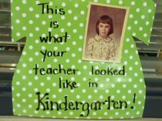 what your teacher looked like in kindergarten. Going to do this this year but will do my 5th grade pic!!!