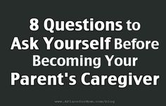 8 Questions to Ask Yourself Before Becoming Your Parent's Caregiver #caregiver #familycaregiver #agingparents #caregiving #alzheimers #tgen #mindcrowd www.mindcrowd.org