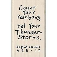 Count your rainbows, not your thunderstorms. ~ Alyssa Knight, age 12