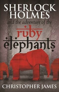 """Read """"Sherlock Holmes and The Adventure of the Ruby Elephants"""" by Christopher James available from Rakuten Kobo. It is summer 1890 and the game is afoot. When an elephant escapes from the London Zoological Gardens, Holmes and Watson . Sherlock Books, Sherlock Holmes Book, Detective Sherlock Holmes, Crime Fiction, Fiction Novels, Mystery Novels, Book Nooks, Book Lists, My Books"""