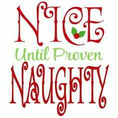 Silhouette Design Store: Nice Until Proven Naughty Christmas Phrases, Christmas Clipart, Christmas Quotes, Christmas Printables, Christmas Shirts, Christmas Humor, Christmas Crafts, Holiday Sayings, Christmas Labels