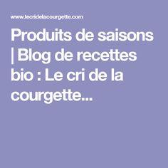 Produits de saisons | Blog de recettes bio : Le cri de la courgette...
