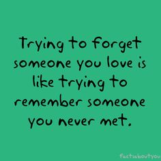 Trying to forget someone you love...