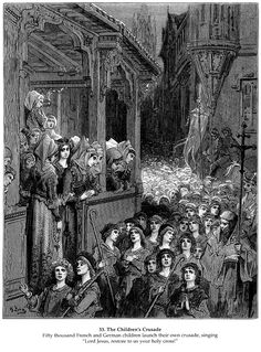 The Children's Crusade - Gustave Dore  In 1212 AD children marched from Germany and France in an attempt to reach the Holy Land.  They never arrived having either starved to death, sold into slavery or shipwrecked.  CC2W3