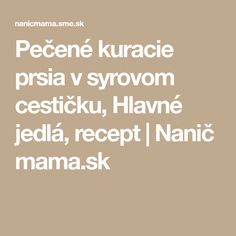 Pečené kuracie prsia v syrovom cestičku, Hlavné jedlá, recept | Nanič mama.sk