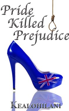 The cover of Pride Killed Prejudice, the second book in the Romeo Killed Juliet by authoress, Kealohilani