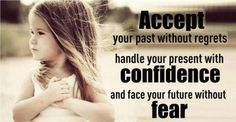 Accept your past without regrets. Handle your present with confidence and face your future without fear.