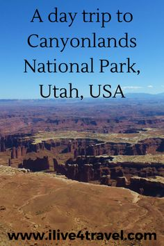 Read about to do on a day trip to Canyonlands National Park