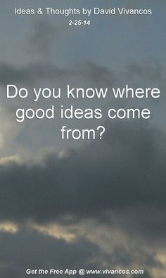 """February 25th 2014 Idea, """"Do you know where good ideas come from?"""" http://www.youtube.com/watch?v=1mUOhKLb5Uc"""
