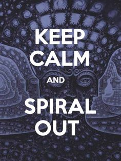 I live this. Spiral Out, Keep going.