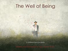 The Well of Being: An Extraordinary Children's Book for Grownups about the Art of Living with Openhearted Immediacy   Brain Pickings