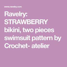 Ravelry: STRAWBERRY bikini, two pieces swimsuit pattern by Crochet- atelier