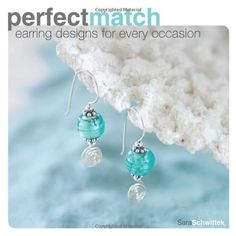 Perfect Match: Earring Designs For Every Occasion by Sara Schwittek http://www.amazon.com/dp/1600610684/ref=cm_sw_r_pi_dp_U5Wlub1AQ506N