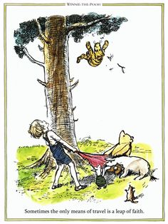 Sometimes the only means of travel is a leap of faith.Buy our beautiful classic Winnie the Pooh prints and quotes online.