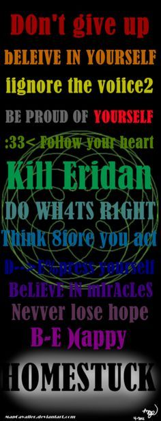 I love this. I really do. it honestly speaks. every line is just something more to look upon(except for the kill eridan bit)