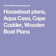 Houseboat plans, Aqua Casa, Cape Codder, Wooden Boat Plans