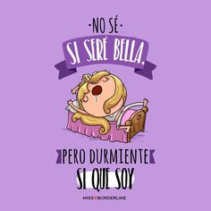No se si seré bella, pero durmiente si que soy. Cute Quotes, Funny Quotes, Frases Bts, Mr Wonderful, Spanish Quotes, Spanish Humor, More Than Words, Funny Pictures, Hilarious