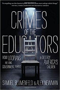 Crimes of the Educators: How Utopians Are Using Government Schools to Destroy America's Children: Samuel Blumenfeld, Alex Newman: 9781938067129: Amazon.com: Books