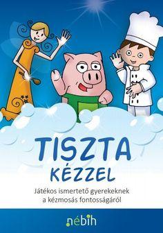 Letölthető, játékos kiadvány a kézmosás fontosságáról Kids And Parenting, Montessori, Healthy Life, Family Guy, Science, Teaching, Education, School, Children