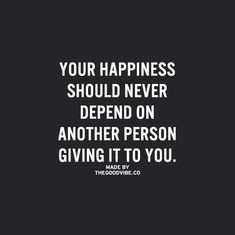 don't make your happiness dependent