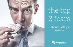 The Top 3 Fears About Starting a Website