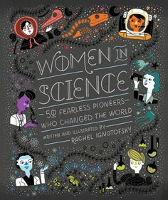 An illustrated book by Rachel Ignotofsky that's filled with over fifty women who have changed the world.
