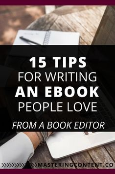Learn how to write an eBook people love. 15 tips for writing a book people love straight from a book editor.
