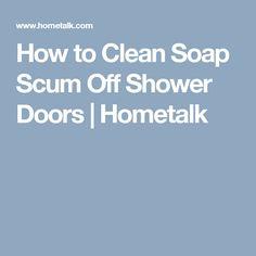 How to Clean Soap Scum Off Shower Doors | Hometalk