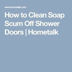 How to Clean Soap Scum Off Shower Doors | Hometalk