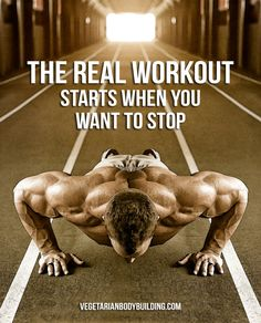 "THE REAL WORKOUT Starts when you want to stop. ""Train Hard. Eat Plants. Thrive."" www.vegetarianbodybuilding.com"