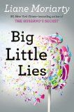 Big Little Lies - Liane Moriarty. Master storyteller building mountains out of everyday suburban drama.